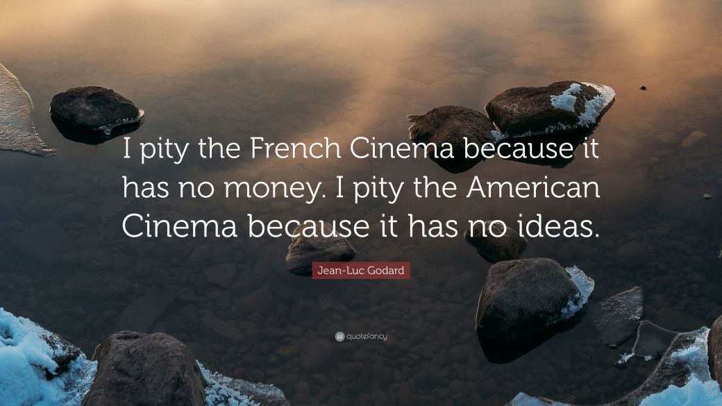 2298967-Jean-Luc-Godard-Quote-I-pity-the-French-Cinema-because-it-has-no.jpg